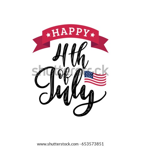 Vector Fourth of July hand lettering inscription for greeting card, banner etc. Happy Independence Day of United States of America calligraphic background.