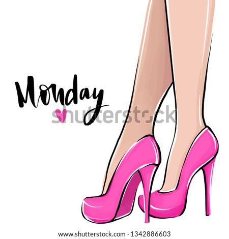 Vector girl in high heels. Fashion illustration. Female legs in shoes. Cute girly design. Trendy art in vogue style. Fashionable woman. Stylish lady. Quote, lettering -Monday.