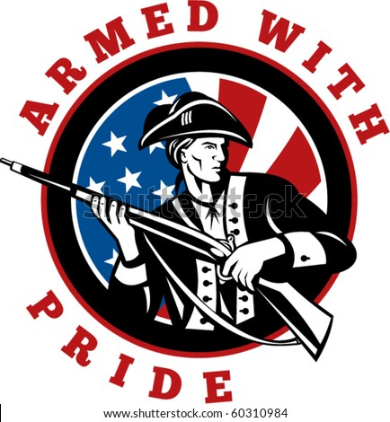 vector graphic design illustration of an American revolutionary soldier with rifle flag with wording text armed with pride in circle