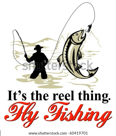 """vector graphic design illustration of Fly fisherman catching trout with fly reel with text wording   """"it's the reel thing"""""""