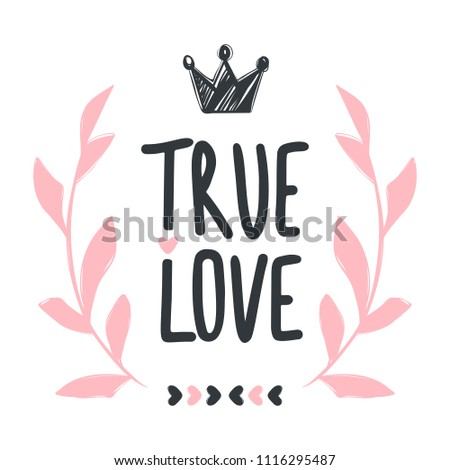 Vector greeting card. True love. Hearts, crown, leaves. Hand drawn illustrations. Cute design. Phrase to poster, greeting card, t-shirt and prints.