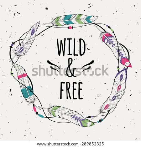 Vector grunge poster with decorative ethnic frame made of feathers threads and beads with text Wild and Free Freedom concept