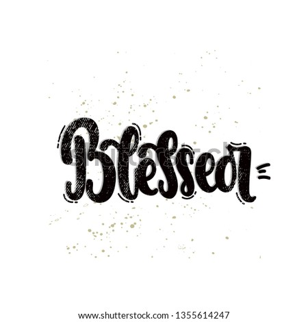 Vector hand drawn illustration. Lettering phrases Blessed. Idea for poster, postcard.