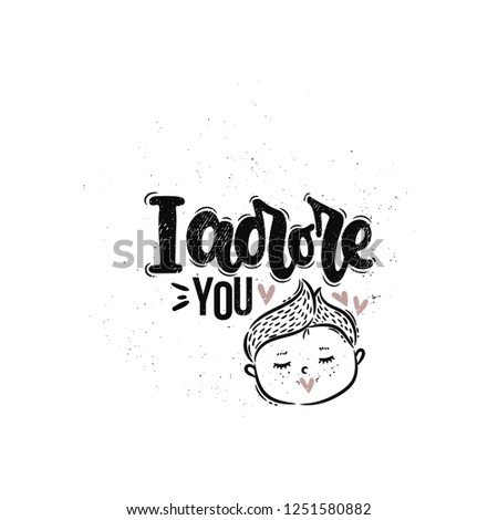 Vector hand drawn illustration. Lettering phrases I adore you. Idea for poster, postcard.