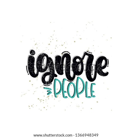 Vector hand drawn illustration. Lettering phrases Ignore people. Idea for poster, postcard.