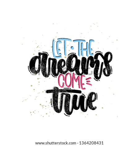 Vector hand drawn illustration. Lettering phrases Let the dreams come true. Idea for poster, postcard.