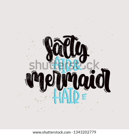 Vector hand drawn illustration. Lettering phrases Salty air and mermaid hair. Idea for poster, postcard.