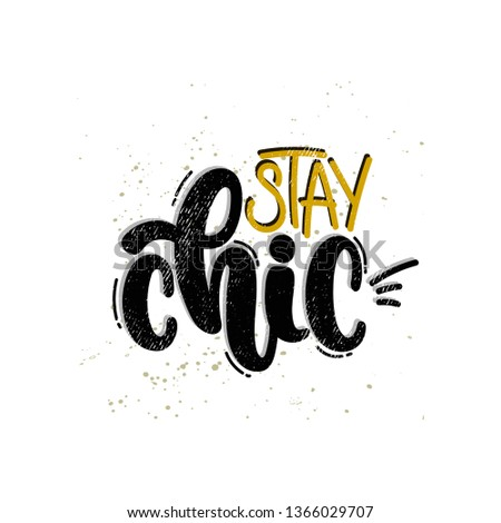 Vector hand drawn illustration. Lettering phrases Stay chic. Idea for poster, postcard.