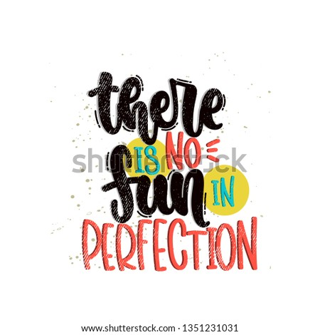 Vector hand drawn illustration. Lettering phrases There is no fun in perfection. Idea for poster, postcard.