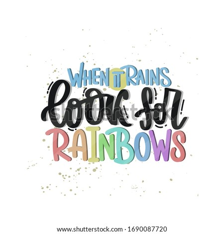 Vector hand drawn illustration. Lettering phrases When it rains look for rainbows. Idea for poster, postcard.