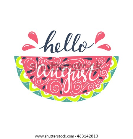 Vector hand drawn lettering of a phrase Hello August. Beautiful summer background with doodle watermelon. Colorful illustration