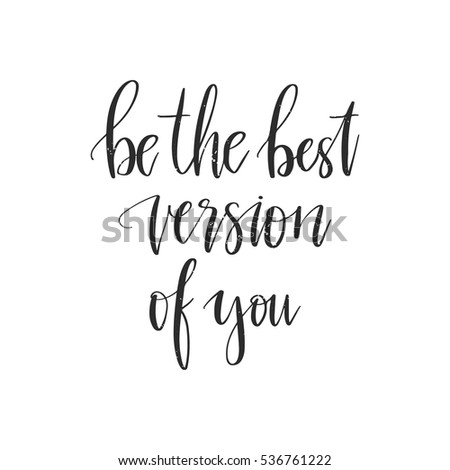 Vector hand drawn motivational and inspirational quote - Be the best version of you.Calligraphic poster
