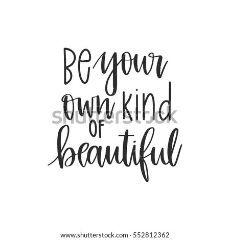 Vector hand drawn motivational and inspirational quote - Be your own kind of beautiful. Calligraphic poster