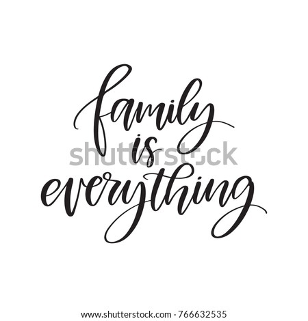 Vector hand drawn motivational and inspirational quote - Family is everything. Calligraphic poster