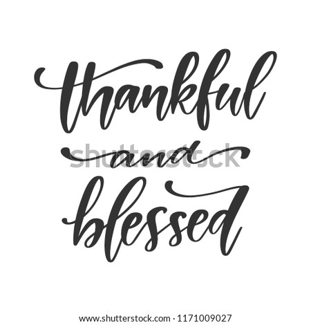 Vector hand drawn motivational and inspirational quote - Thankful and blessed. Thanksgiving Day calligraphic poster. Great print for invitation, greeting card, holiday poster