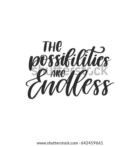 Vector hand drawn motivational and inspirational quote - The possibilities are endless. Calligraphic poster