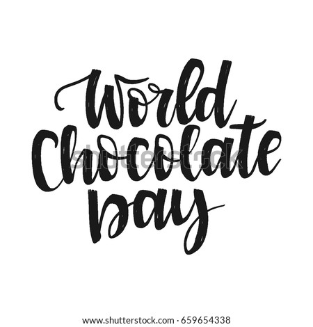 Vector hand drawn motivational and inspirational quote - World chocolate day. Calligraphic poster