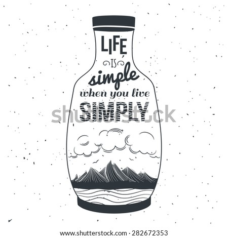 Vector hand drawn typography poster with mountains, quote and bottle. Life is simple when you live simply. Creative vintage style illustration. Perfect greeting card, home decoration design