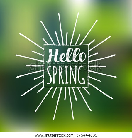 Vector hand lettering inspirational typography poster Hello spring on blur background. Fun quote design logo or label.