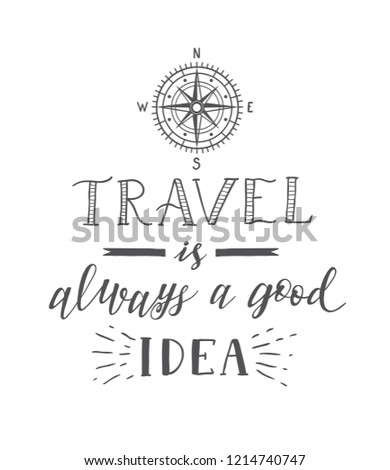 Vector hand lettering quote of travel and compass. Motivation phrases. Phrase for tourism banner, flyer, magazine.