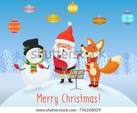 Vector Happy Christmas card with cute Santa Claus, Snowman and Fox friends sing songs together. Merry Christmas. #736268029
