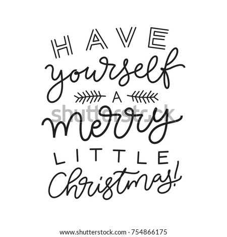 Vector holidays lettering. Have yourself a merry little Christmas calligraphy for invitation and greeting card, prints and posters. Hand drawn typographic inscription, calligraphic design