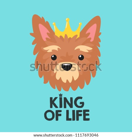 Vector icon dog breed Yorkshire Terrier. Yorkie Puppy dog ​​in the golden crown. Text: The King of Life.