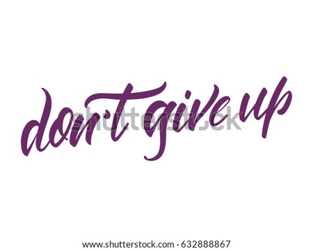 """Vector illustration. Calligraphy. Lettering. Phrase: """" Don't give up"""". #632888867"""