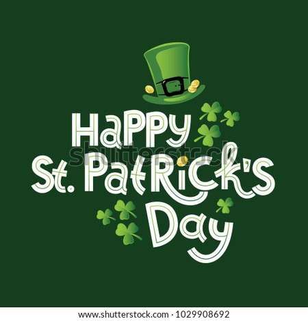 Vector illustration for St. Patrick's Day. Feast Lettering text Happy St. Patrick's Day with picture of hat, leaf of clover and gold coins. To create design of festive posters, cards, banners