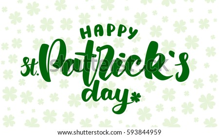 Vector illustration: Hand drawn green lettering of Happy St. Patrick's Day on light clovers background. Typography design.