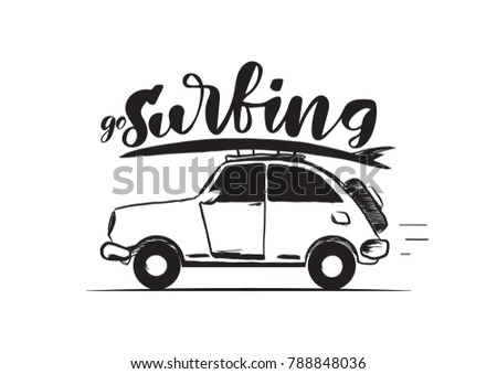 Vector illustration: Hand drawn retro travel car with surfboard on the roof and handwritten lettering of Go Surfing