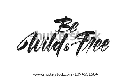 Vector illustration: Handwritten brush type lettering of Wild and Free on white background.