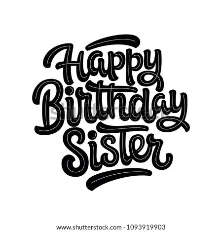 Vector illustration: Handwritten modern brush lettering of Happy Birthday Sister on white background. Typography design. Greetings card.