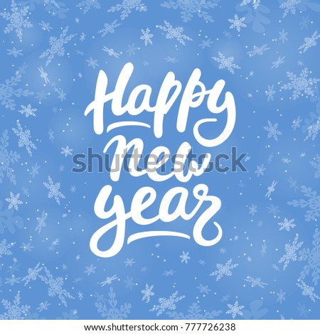 Vector illustration Happy New Year on a blue background with falling snowflakes. Hand lettering Happy New Year for badge, icon, banner, poster, postcard, billboard, sticker, flyer. Blurred background. #777726238