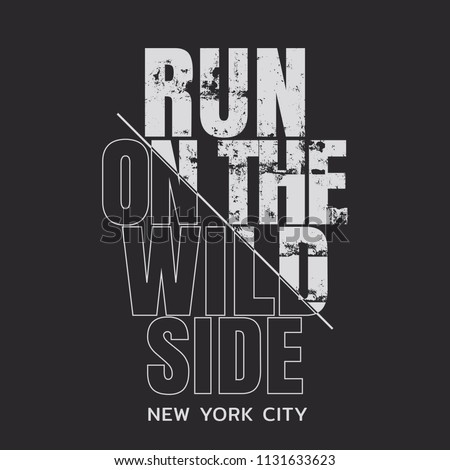 Vector illustration in the form of the message: run on the wild side. The New York City. Vintage design. Grunge background. Typography, t-shirt graphics, print, poster, banner, slogan, flyer, postcard