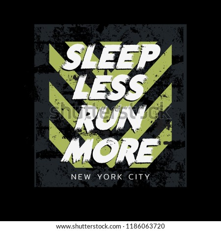 Vector illustration in the form of the message: sleep less run more. The New York City. Vintage design. Grunge background. Typography, t-shirt graphics, print, poster, banner, slogan, flyer, postcard