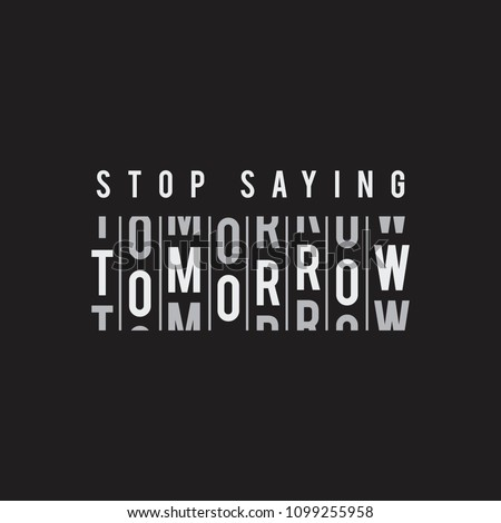 Vector illustration in the form of the message: stop saying tomorrow. The Inspirational Fitness Quotes. Typography, t-shirt graphics, print, poster, banner, slogan, flyer, postcard Сток-фото ©