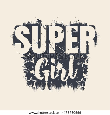 Vector illustration in the form of the message: super girl.  Grunge background. Typography, t-shirt graphics, print, poster, banner, flyer, postcard