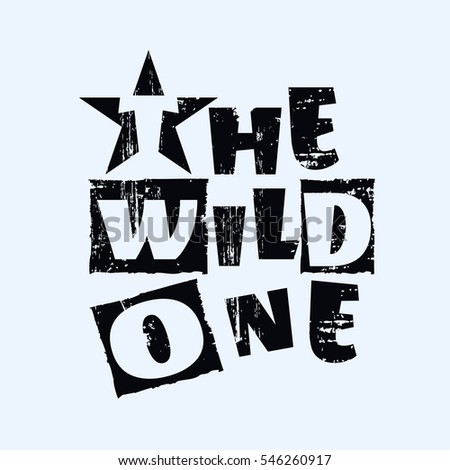 Vector illustration in the form of the message: the wild one. Grunge background. Typography, t-shirt graphics, slogan poster, banner, flyer, postcard