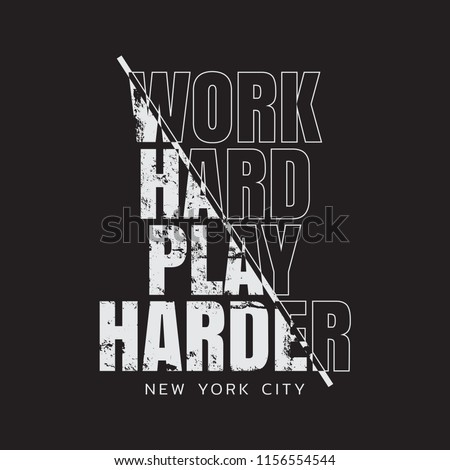 Vector illustration in the form of the message: work hard play harder. The New York City.  Grunge background. Typography, t-shirt graphics, print, poster, banner, slogan, flyer, postcard
