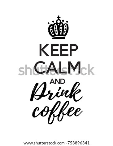 Vector illustration, Keep calm and drink coffee text. Motivational black and white poster.