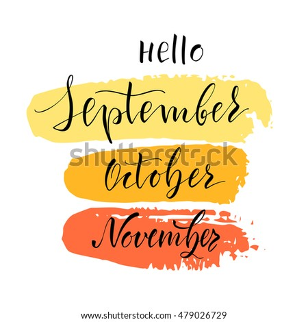 "Vector illustration. Lettering. Calligraphy. Autumn set labels for postcards. The phrase ""Hello September, October, November."" The inscription is made brush marker."