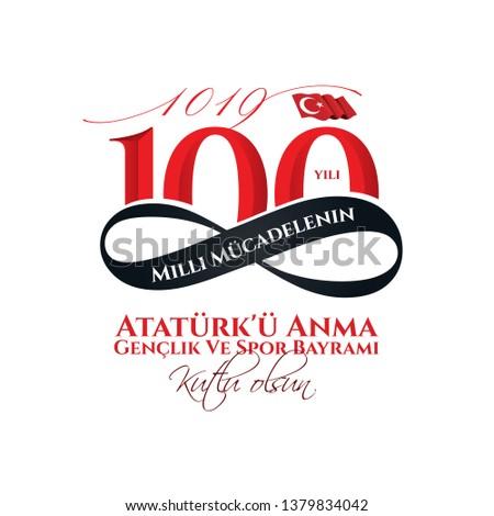 vector illustration. Milli Mucadelenin 100. Yil, 19 mayis Ataturk'u Anma, Genclik ve Spor Bayramiz , translation: 19 may Commemoration of Ataturk, Youth and Sports Day, 100th Year National Mucadelen