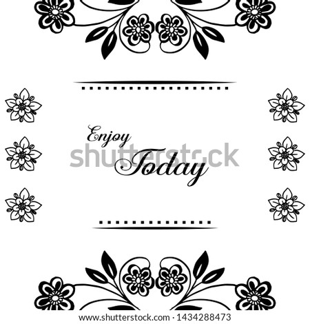 Vector illustration modern flower frame for decoration of various card of enjoy today #1434288473