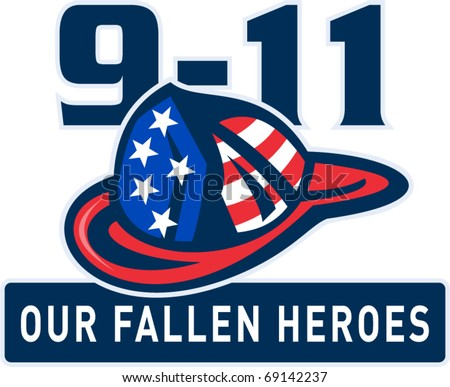 "vector illustration of a fireman firefighter helmet with American flag and words ""  9-11 our fallen heroes"""