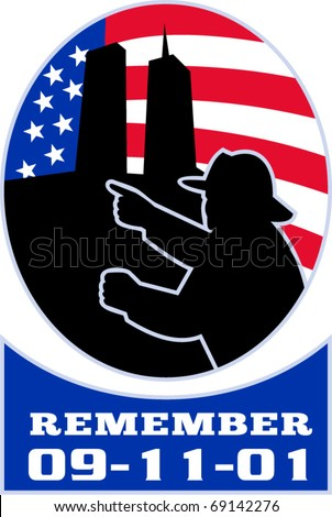 "vector illustration of a fireman firefighter silhouette pointing to twin tower world trade center wtc building with American stars and stripes flag in background and words ""Remember 9-11-01"""