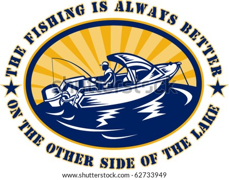 """vector illustration of a fisherman on fishing boat rod and reel with words """"the fishing is always better on the other side of the lake"""" done in retro style"""