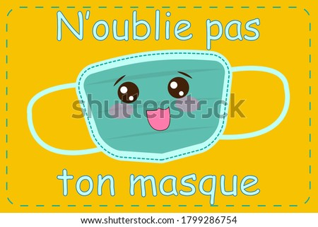 Vector illustration of a mask with a cute face with the text in french 'Don't forget your mask' (N'oublie pas ton masque). Poster for the classroom.  Back to school 2020 Photo stock ©