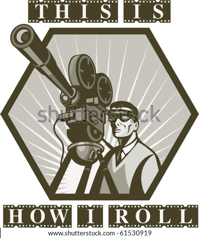 "vector  illustration of a Vintage movie or television film camera viewed from a low angle done in retro style with wording ""this is how i roll"""