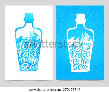 """Stock Photo Vector illustration of bottle silhouette, marine message. """"Let's take to the sea"""" calligraphic and lettering poster or postcard. Watercolor design, sea collection"""